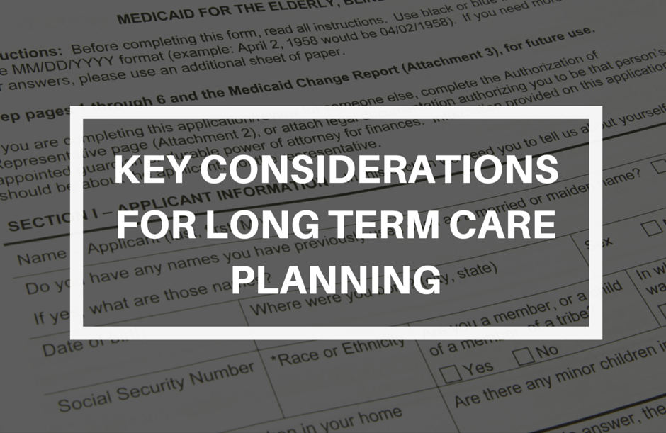 Key Considerations for Long Term Care Planning