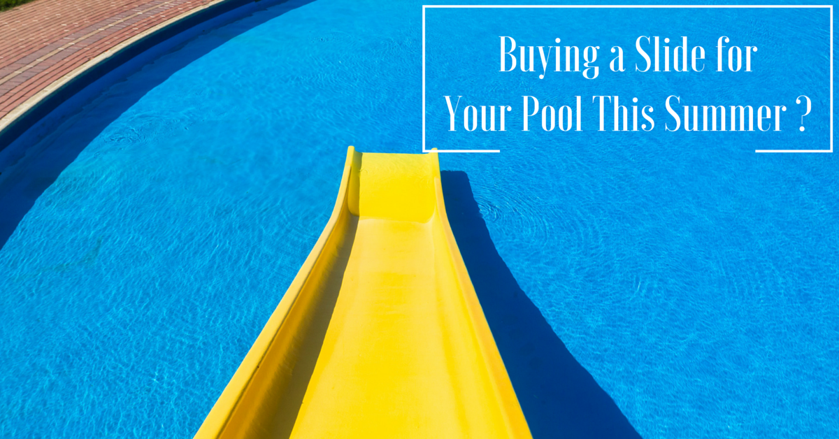 Buying a Slide for Your Pool This Summer _